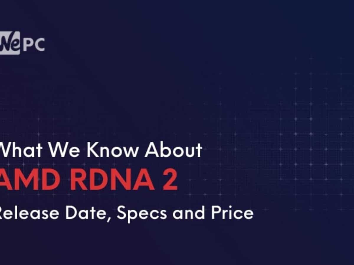 What We Know About Amd Rdna 2 So Far Release Date Specs And Price Wepc