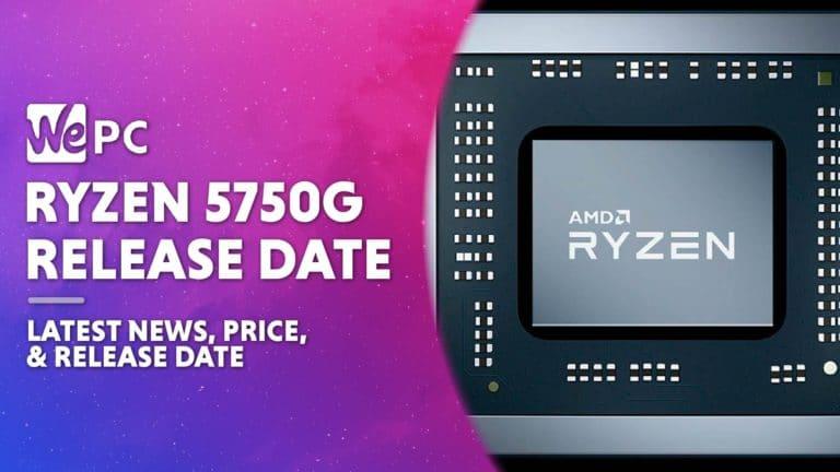 WEPC AMD RYZEN 5750G release date 01