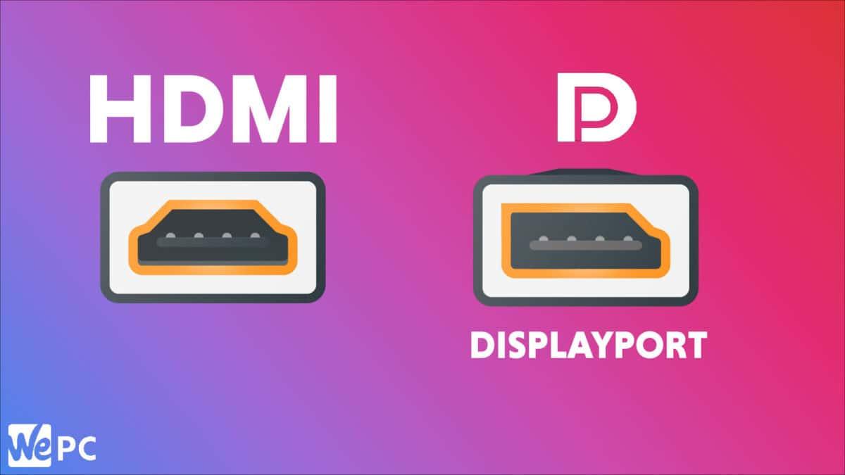 Displayport Vs HDMI Ports
