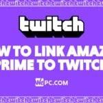 WePC Twitch how to link amazon prime to twitch 01
