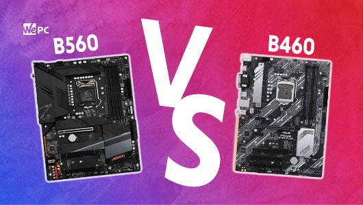 WePC B560 VS B460