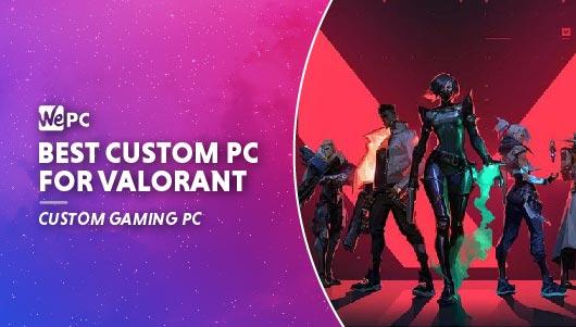 WEPC Valorant custom PC Featured image 01