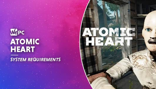 WEPC Atomic heart system requirements Featured image 01