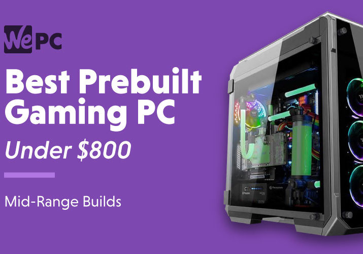 Best Prebuilt Gaming PC Under 800 Mid Range Builds
